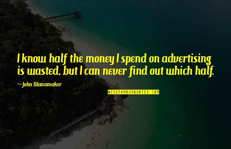 Sisters Growing Up Together Quotes By John Wanamaker: I know half the money I spend on
