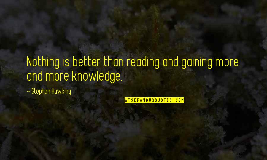 Sisters Growing Up Together Quotes By Stephen Hawking: Nothing is better than reading and gaining more