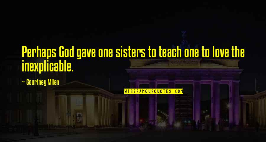 Sisters Love Quotes By Courtney Milan: Perhaps God gave one sisters to teach one