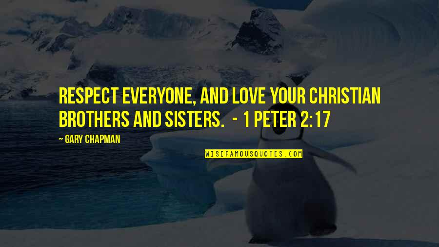 Sisters Love Quotes By Gary Chapman: Respect everyone, and love your Christian brothers and