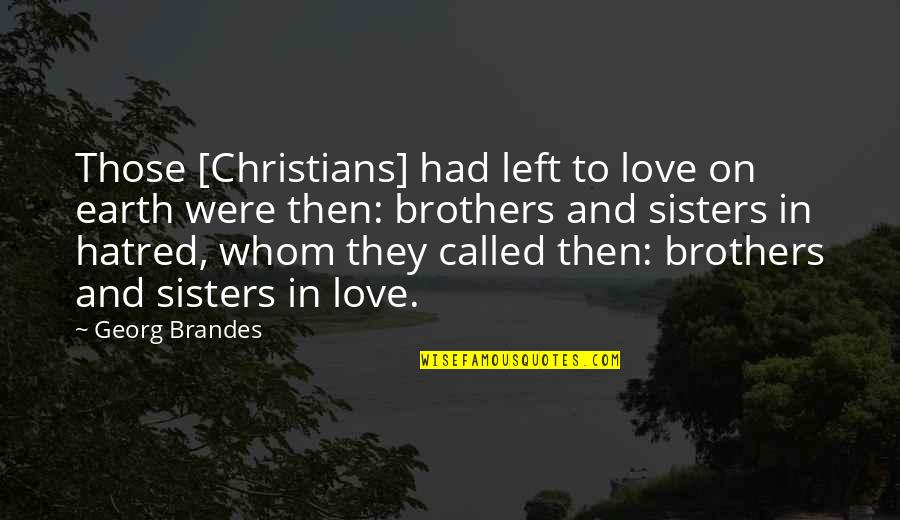 Sisters Love Quotes By Georg Brandes: Those [Christians] had left to love on earth
