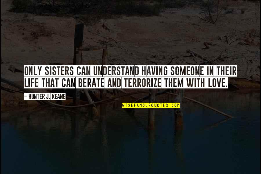 Sisters Love Quotes By Hunter J. Keane: Only sisters can understand having someone in their