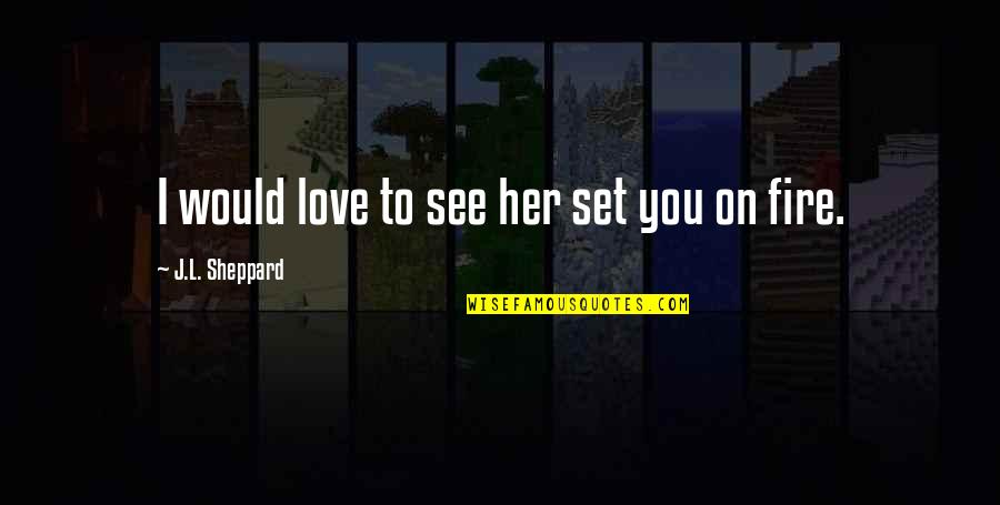 Sisters Love Quotes By J.L. Sheppard: I would love to see her set you