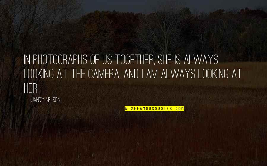 Sisters Love Quotes By Jandy Nelson: In photographs of us together, she is always