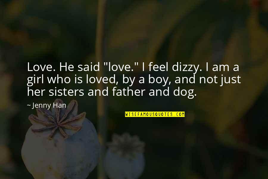 "Sisters Love Quotes By Jenny Han: Love. He said ""love."" I feel dizzy. I"
