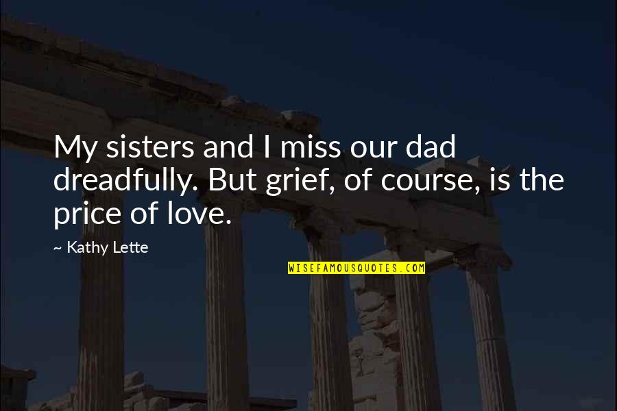 Sisters Love Quotes By Kathy Lette: My sisters and I miss our dad dreadfully.
