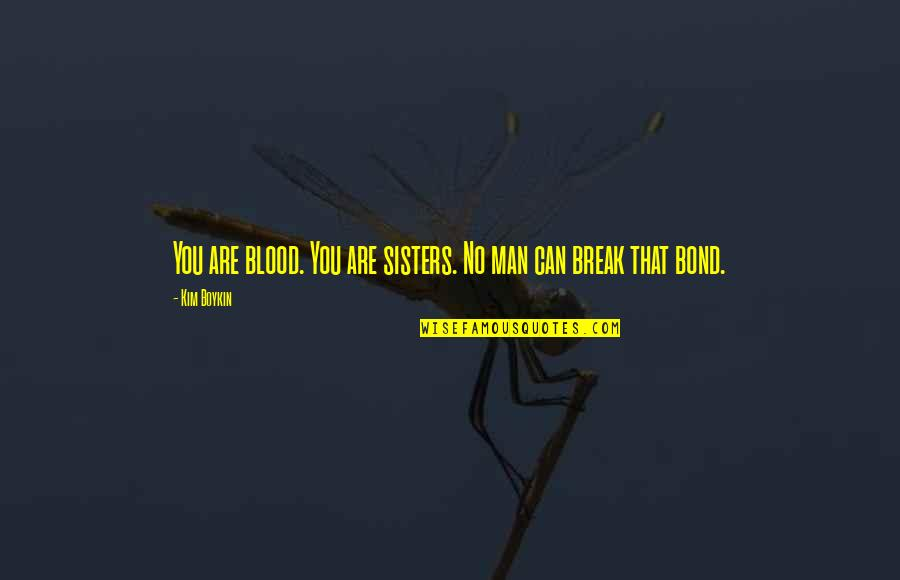 Sisters Love Quotes By Kim Boykin: You are blood. You are sisters. No man