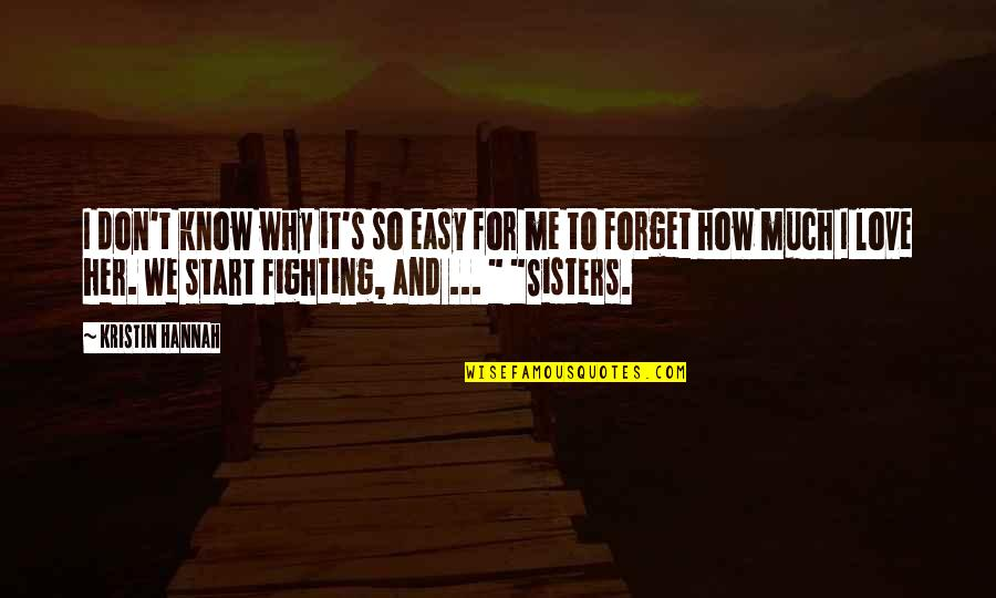 Sisters Love Quotes By Kristin Hannah: I don't know why it's so easy for