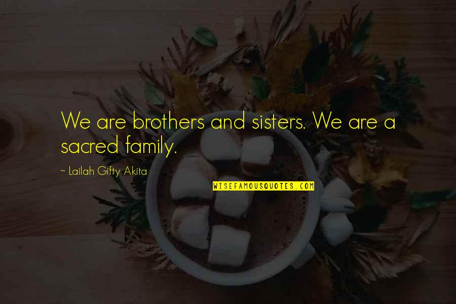 Sisters Love Quotes By Lailah Gifty Akita: We are brothers and sisters. We are a