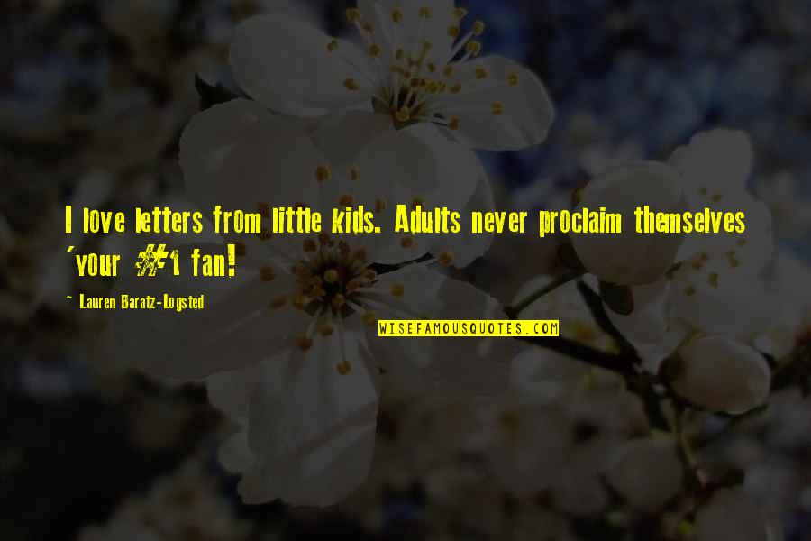 Sisters Love Quotes By Lauren Baratz-Logsted: I love letters from little kids. Adults never