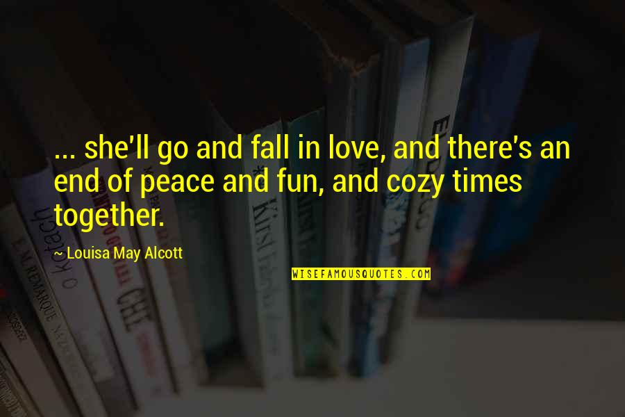 Sisters Love Quotes By Louisa May Alcott: ... she'll go and fall in love, and
