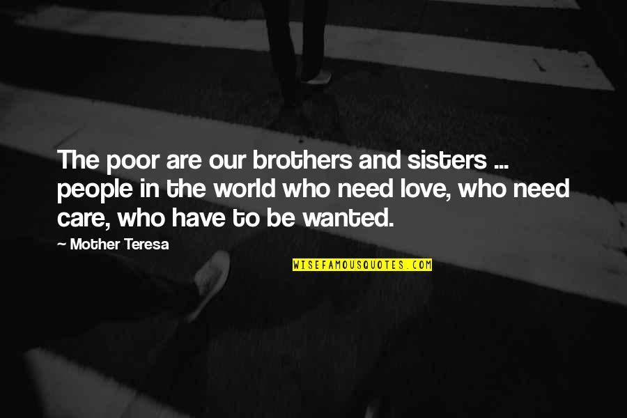 Sisters Love Quotes By Mother Teresa: The poor are our brothers and sisters ...