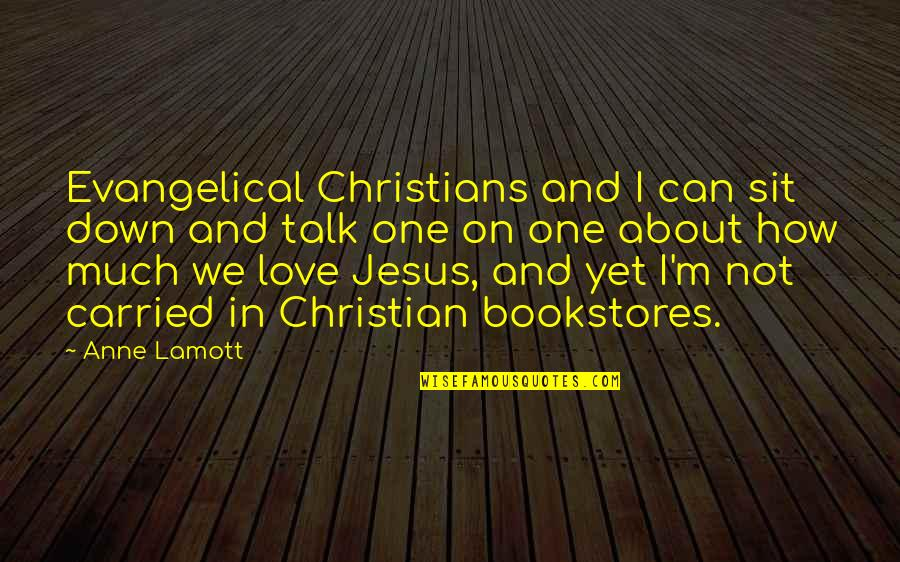 Sit Down And Talk Quotes By Anne Lamott: Evangelical Christians and I can sit down and