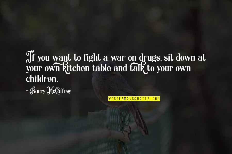 Sit Down And Talk Quotes By Barry McCaffrey: If you want to fight a war on