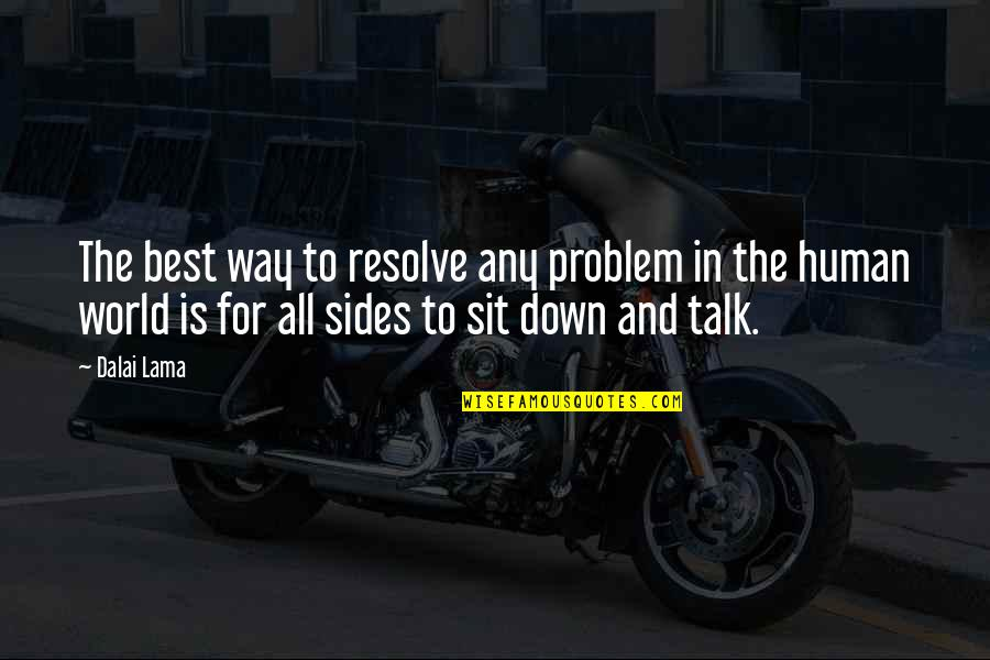 Sit Down And Talk Quotes By Dalai Lama: The best way to resolve any problem in