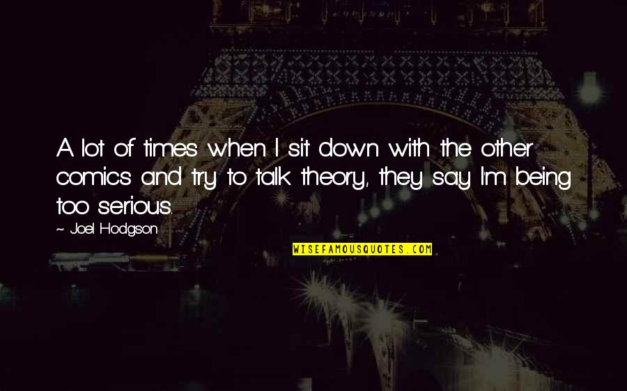 Sit Down And Talk Quotes By Joel Hodgson: A lot of times when I sit down