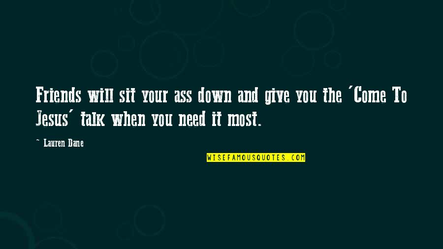Sit Down And Talk Quotes By Lauren Dane: Friends will sit your ass down and give