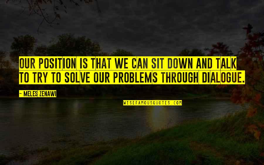 Sit Down And Talk Quotes By Meles Zenawi: Our position is that we can sit down