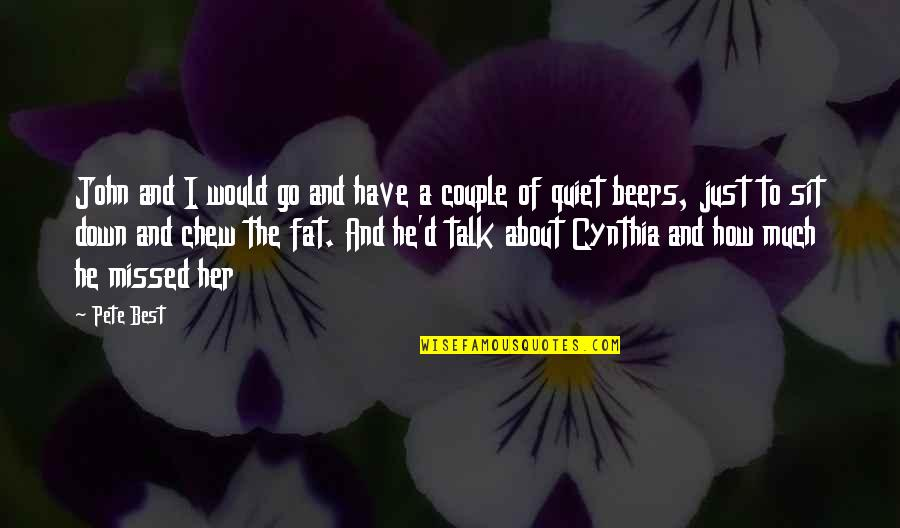 Sit Down And Talk Quotes By Pete Best: John and I would go and have a