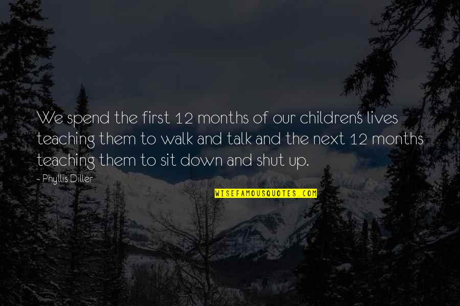 Sit Down And Talk Quotes By Phyllis Diller: We spend the first 12 months of our