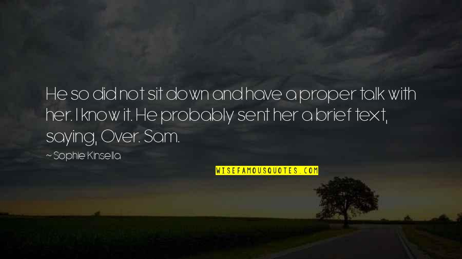 Sit Down And Talk Quotes By Sophie Kinsella: He so did not sit down and have
