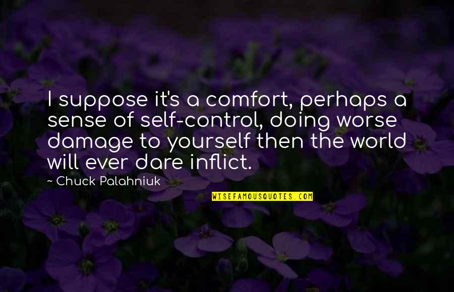 Site Specific Art Quotes By Chuck Palahniuk: I suppose it's a comfort, perhaps a sense