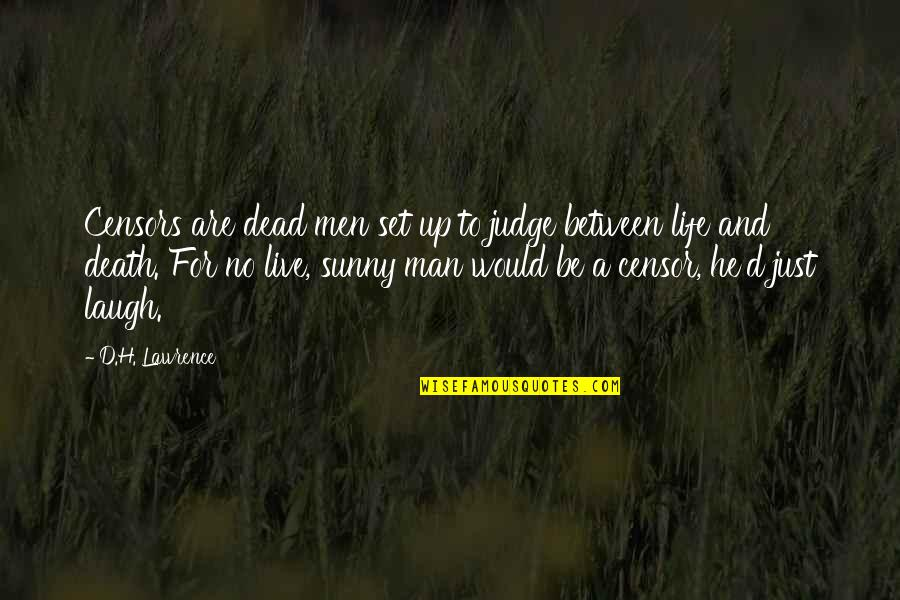 Site Specific Art Quotes By D.H. Lawrence: Censors are dead men set up to judge
