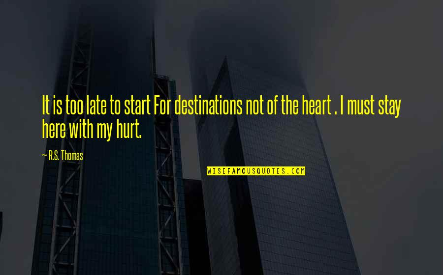 Site Specific Art Quotes By R.S. Thomas: It is too late to start For destinations