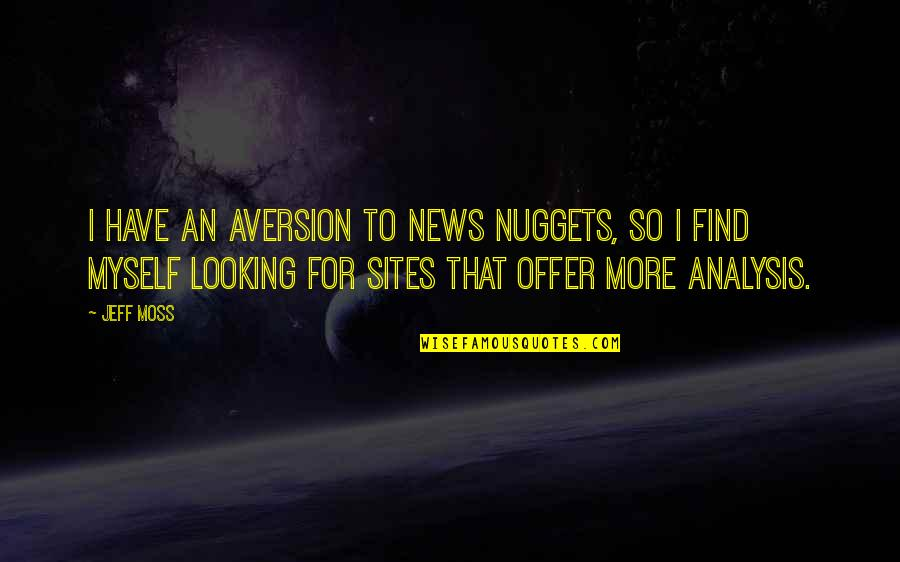 Sites To Find Quotes By Jeff Moss: I have an aversion to news nuggets, so