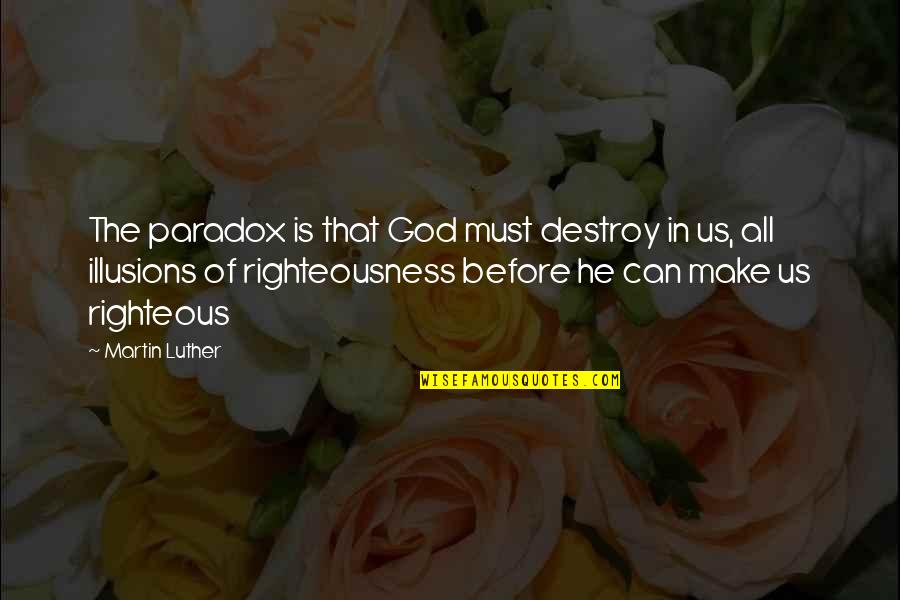 Sites To Find Quotes By Martin Luther: The paradox is that God must destroy in