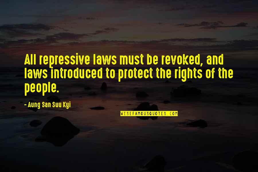 Sitor Situmorang Quotes By Aung San Suu Kyi: All repressive laws must be revoked, and laws