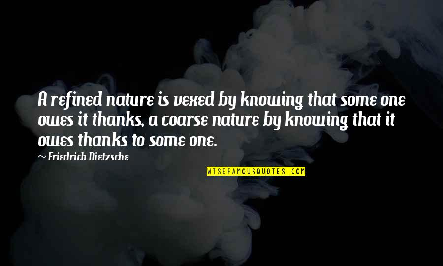 Sitor Situmorang Quotes By Friedrich Nietzsche: A refined nature is vexed by knowing that
