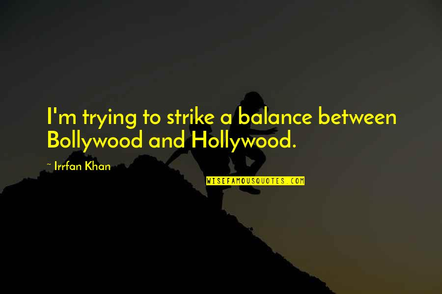 Sitor Situmorang Quotes By Irrfan Khan: I'm trying to strike a balance between Bollywood