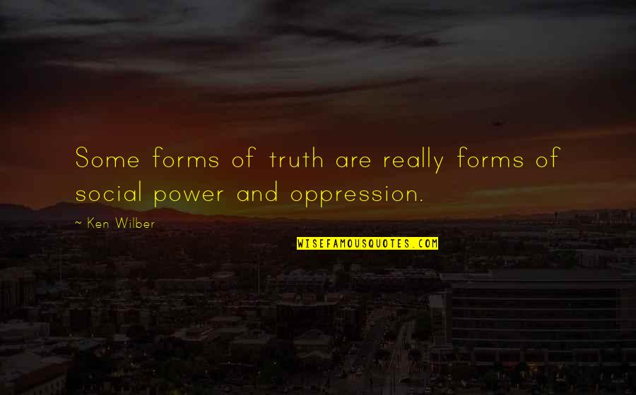 Sitor Situmorang Quotes By Ken Wilber: Some forms of truth are really forms of