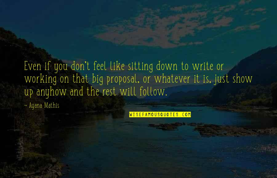 Sitting Down Quotes By Ayana Mathis: Even if you don't feel like sitting down