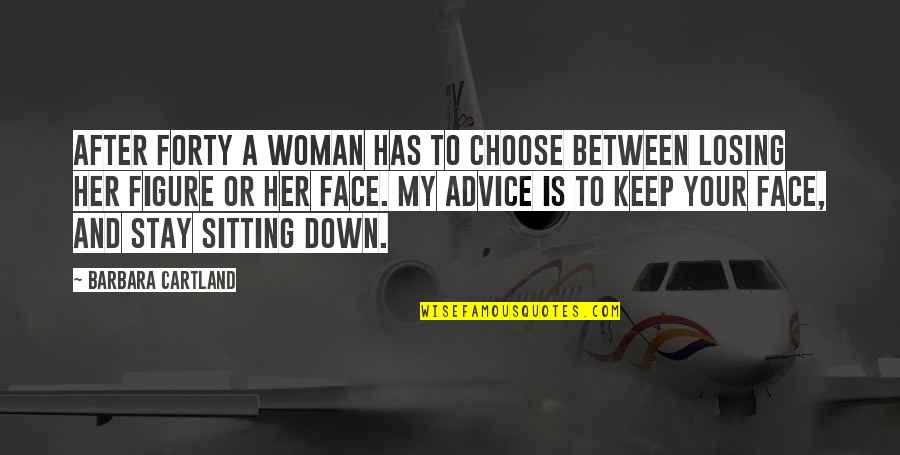 Sitting Down Quotes By Barbara Cartland: After forty a woman has to choose between