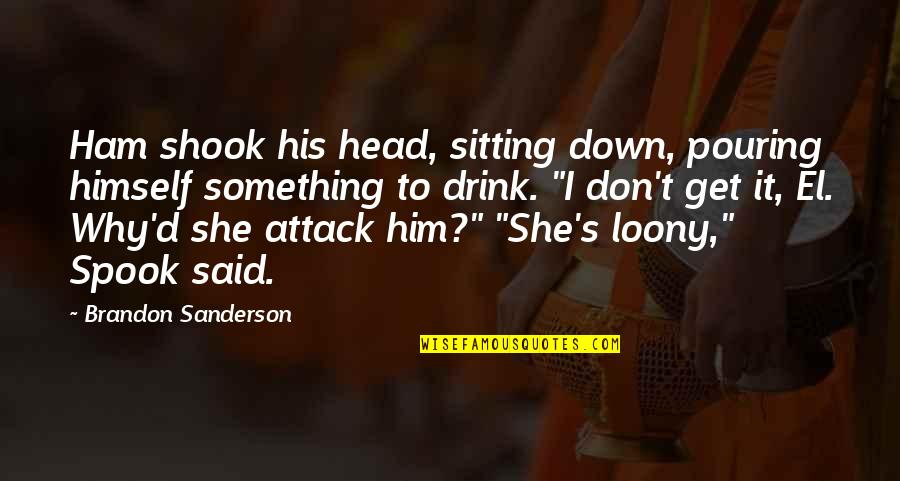 Sitting Down Quotes By Brandon Sanderson: Ham shook his head, sitting down, pouring himself