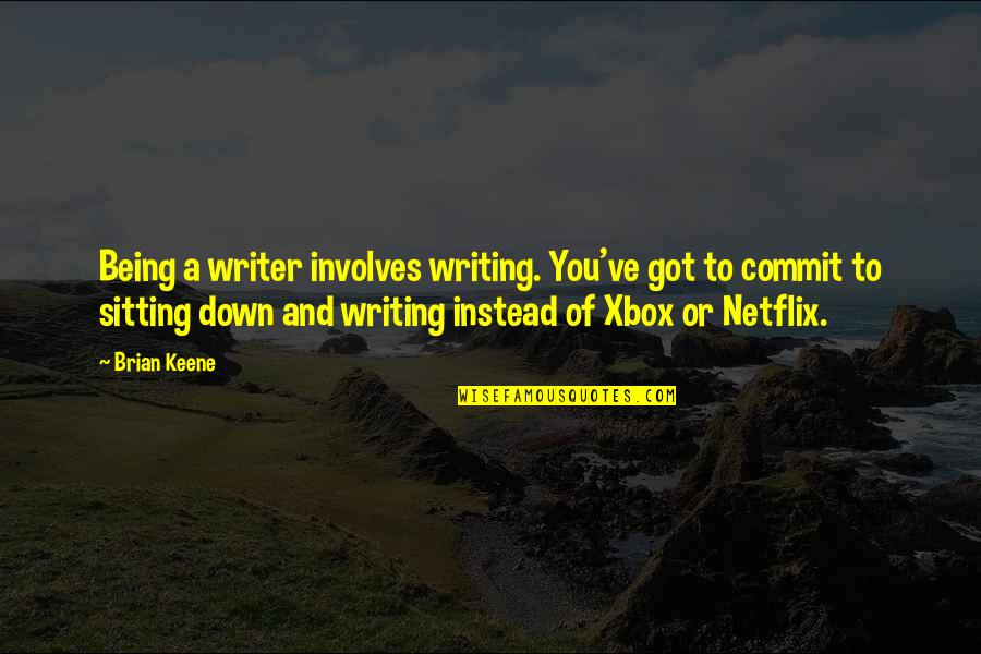 Sitting Down Quotes By Brian Keene: Being a writer involves writing. You've got to