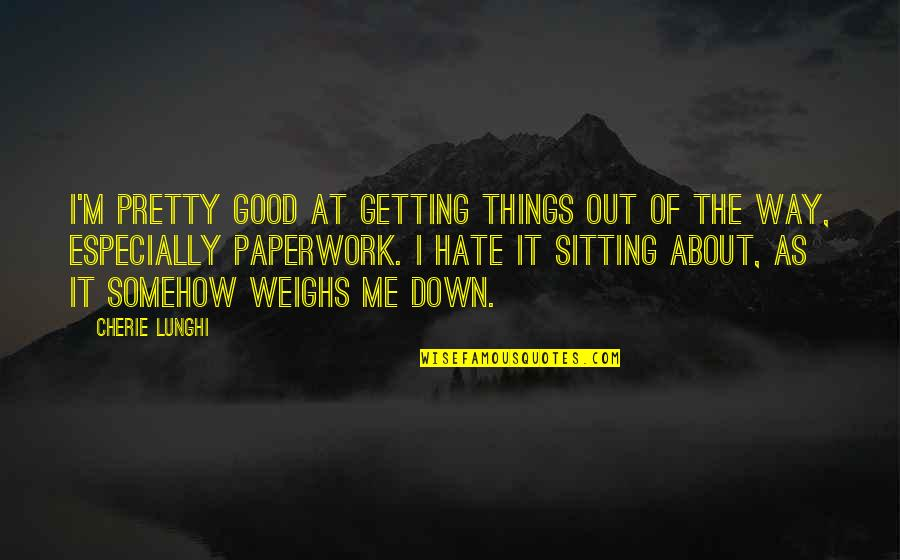 Sitting Down Quotes By Cherie Lunghi: I'm pretty good at getting things out of