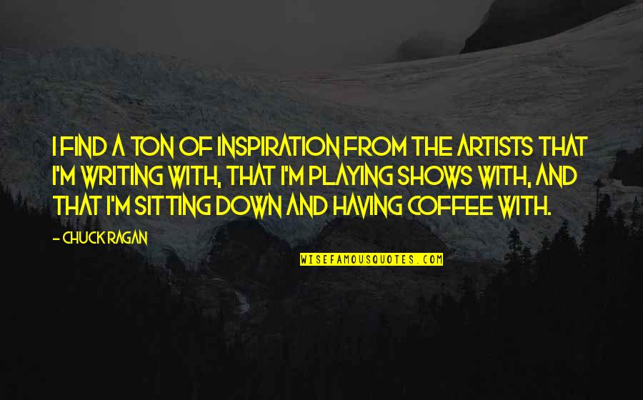Sitting Down Quotes By Chuck Ragan: I find a ton of inspiration from the