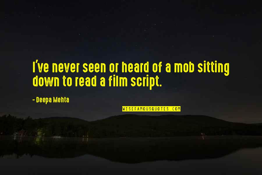 Sitting Down Quotes By Deepa Mehta: I've never seen or heard of a mob
