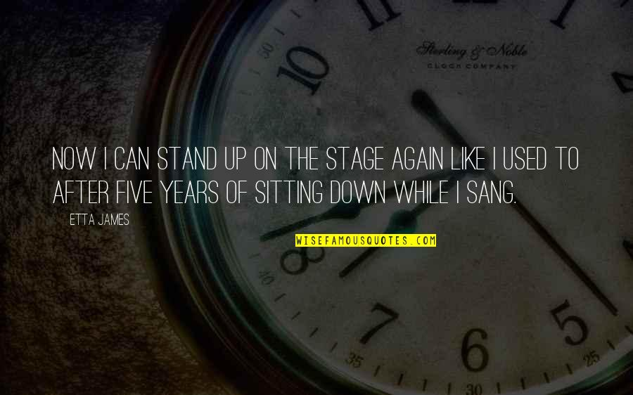 Sitting Down Quotes By Etta James: Now I can stand up on the stage