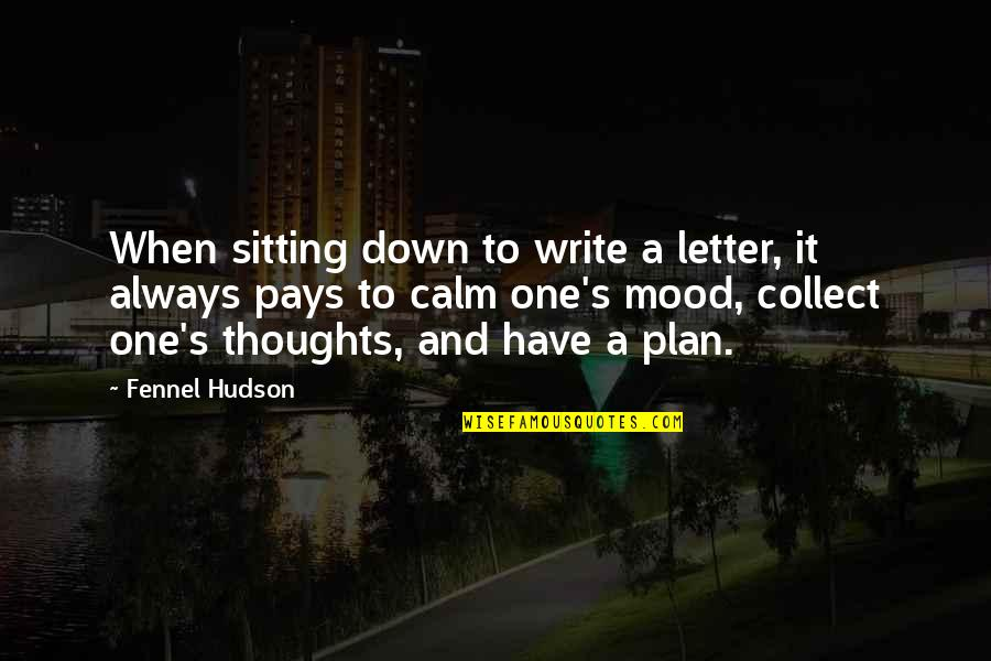 Sitting Down Quotes By Fennel Hudson: When sitting down to write a letter, it