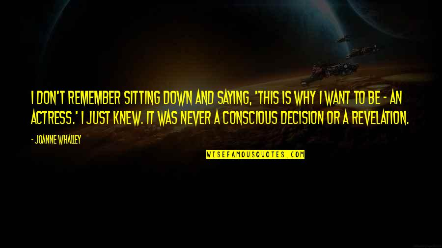 Sitting Down Quotes By Joanne Whalley: I don't remember sitting down and saying, 'This