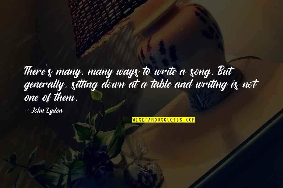 Sitting Down Quotes By John Lydon: There's many, many ways to write a song.