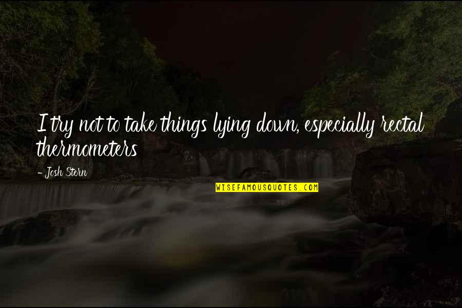 Sitting Down Quotes By Josh Stern: I try not to take things lying down,