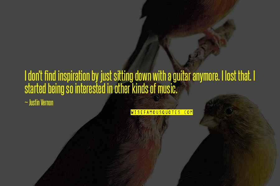 Sitting Down Quotes By Justin Vernon: I don't find inspiration by just sitting down