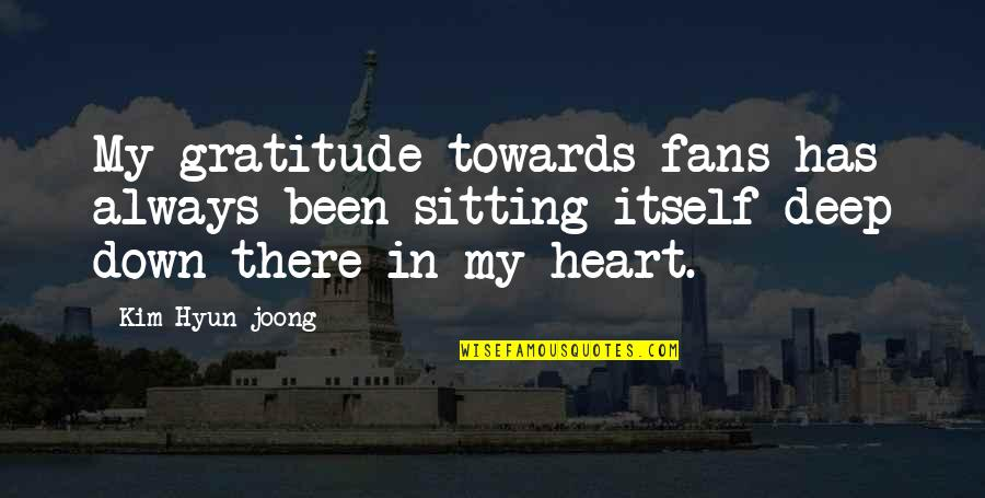 Sitting Down Quotes By Kim Hyun-joong: My gratitude towards fans has always been sitting