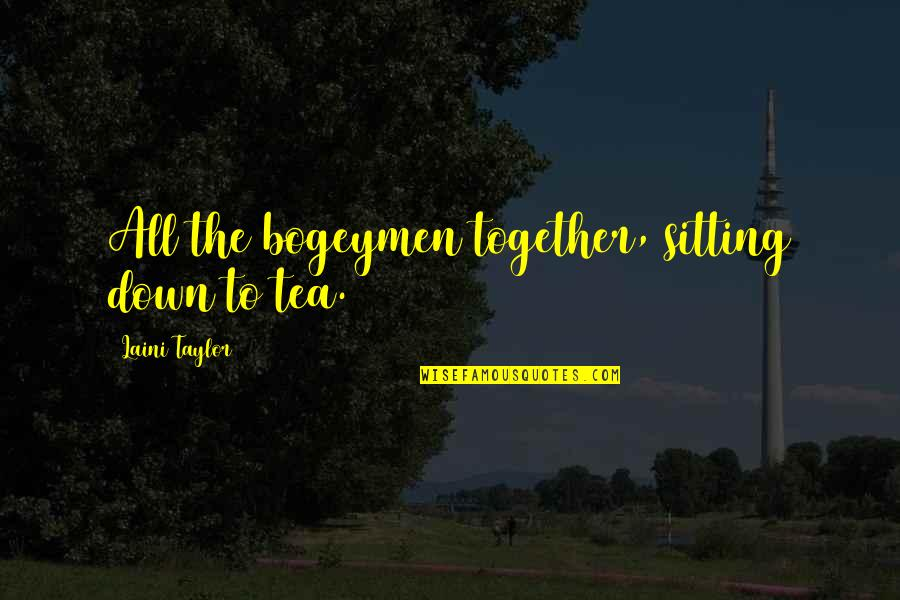 Sitting Down Quotes By Laini Taylor: All the bogeymen together, sitting down to tea.