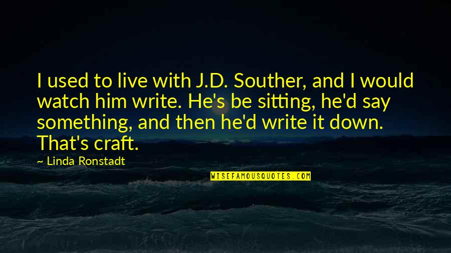 Sitting Down Quotes By Linda Ronstadt: I used to live with J.D. Souther, and